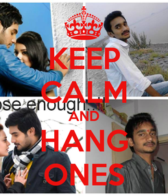 Poster: KEEP CALM AND HANG ONES