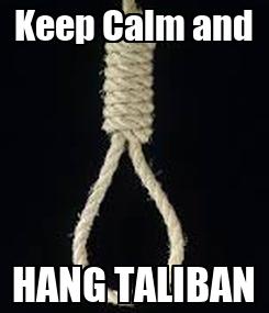 Poster: Keep Calm and HANG TALIBAN
