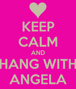 Poster: KEEP CALM AND HANG WITH ANGELA