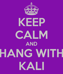 Poster: KEEP CALM AND HANG WITH KALI