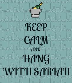 Poster: KEEP CALM AND HANG WITH SARIAH