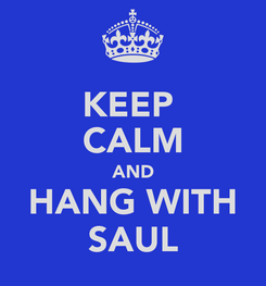 Poster: KEEP  CALM AND HANG WITH SAUL
