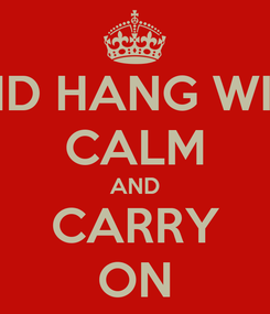 Poster: KEEP CALM AND HANG WITH THE DOPIES CALM AND CARRY ON
