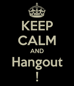 Poster: KEEP CALM AND Hangout !