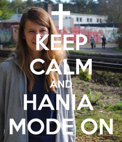 Poster: KEEP CALM AND HANIA  MODE ON