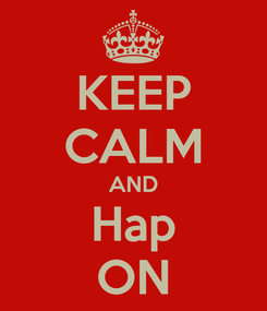 Poster: KEEP CALM AND Hap ON