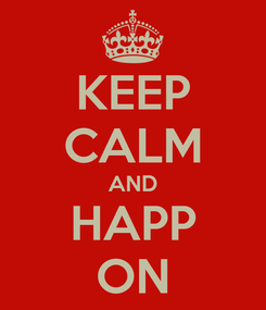 Poster: KEEP CALM AND HAPP ON