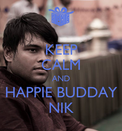 Poster: KEEP CALM AND HAPPIE BUDDAY NIK