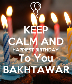 Poster: KEEP CALM AND HAPPIEST BIRTHDAY  To You BAKHTAWAR