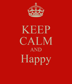 Poster: KEEP CALM AND Happy