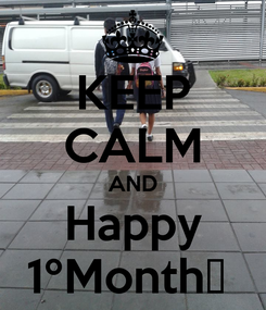 Poster: KEEP CALM AND Happy 1ºMonth♡