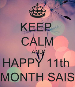 Poster: KEEP  CALM AND HAPPY 11th  MONTH SAIS