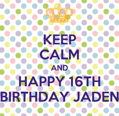 Poster: KEEP CALM AND HAPPY 16TH BIRTHDAY JADEN