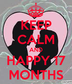 Poster: KEEP CALM AND HAPPY 17 MONTHS