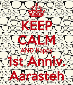 Poster: KEEP CALM AND Happy 1st Anniv. Aarasteh