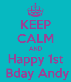 Poster: KEEP CALM AND Happy 1st  Bday Andy