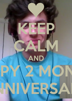 Poster: KEEP CALM AND HAPPY 2 MONTHS ANNIVERSARY