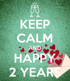 Poster: KEEP CALM AND HAPPY 2 YEARS