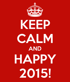Poster: KEEP CALM AND HAPPY 2015!
