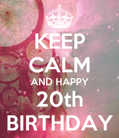 Poster: KEEP CALM AND HAPPY 20th BIRTHDAY