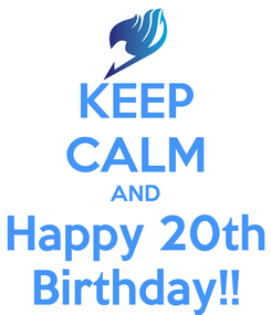 Poster: KEEP CALM AND Happy 20th Birthday!!