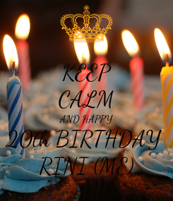 Poster: KEEP CALM AND HAPPY 20th BIRTHDAY  RINI (ME)