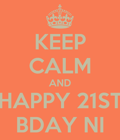 Poster: KEEP CALM AND HAPPY 21ST BDAY NI