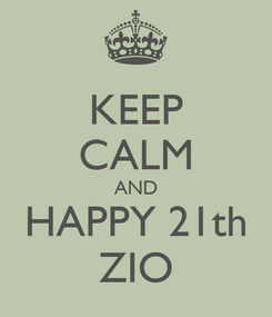 Poster: KEEP CALM AND HAPPY 21th ZIO