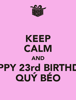 Poster: KEEP CALM AND HAPPY 23rd BIRTHDAY QUÝ BÉO