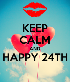 Poster: KEEP CALM AND HAPPY 24TH