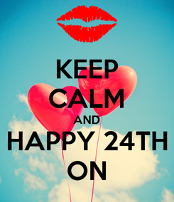 Poster: KEEP CALM AND HAPPY 24TH ON