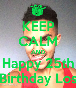 Poster: KEEP CALM AND Happy 25th Birthday Los