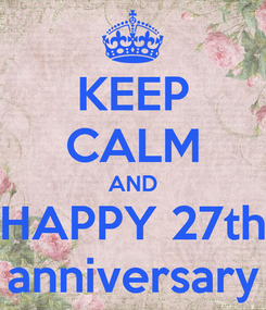 Poster: KEEP CALM AND HAPPY 27th anniversary
