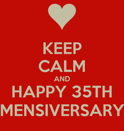 Poster: KEEP CALM AND HAPPY 35TH MENSIVERSARY
