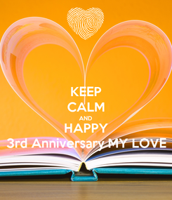 Poster: KEEP CALM AND HAPPY 3rd Anniversary MY LOVE