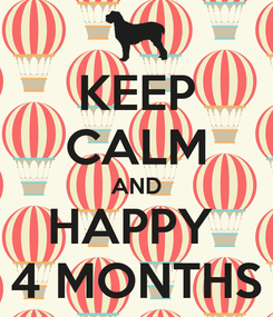 Poster: KEEP CALM AND HAPPY  4 MONTHS