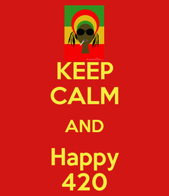 Poster: KEEP CALM AND Happy 420