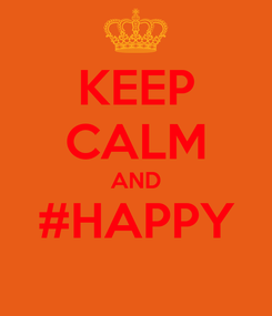 Poster: KEEP CALM AND #HAPPY