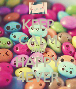 Poster: KEEP CALM AND HAPPY 4EVER