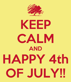 Poster: KEEP CALM AND HAPPY 4th OF JULY!!