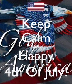 Poster: Keep Calm AND Happy 4th Of July!