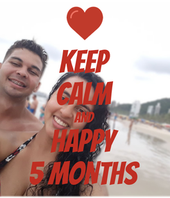 Poster: KEEP CALM AND HAPPY 5 MONTHS