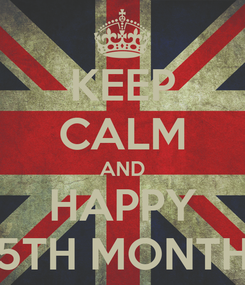 Poster: KEEP CALM AND HAPPY 5TH MONTH