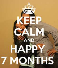 Poster: KEEP CALM AND HAPPY  7 MONTHS