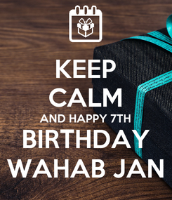 Poster: KEEP CALM AND HAPPY 7TH BIRTHDAY WAHAB JAN
