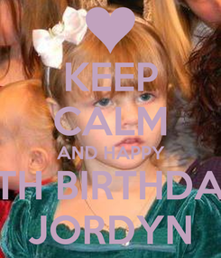 Poster: KEEP CALM AND HAPPY 8TH BIRTHDAY JORDYN