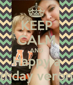Poster: KEEP CALM AND Happy a brithday veronica