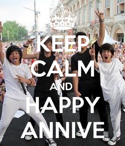 Poster: KEEP CALM AND  HAPPY ANNIVE