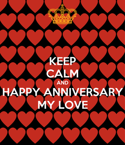 Poster: KEEP CALM AND HAPPY ANNIVERSARY MY LOVE