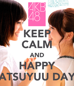 Poster: KEEP CALM AND HAPPY ATSUYUU DAY
